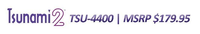 Tsunami2 | TSU-4400 | MSRP $179.95